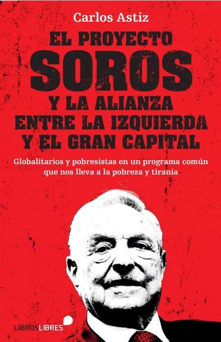 El Proyecto Soros, libro de Carlos Astiz sobre el globalismo y este conocido magnate