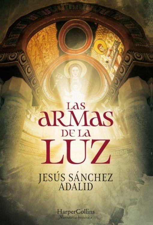 Portada de Las Armas de la Luz de Jesús Sánchez Adalid