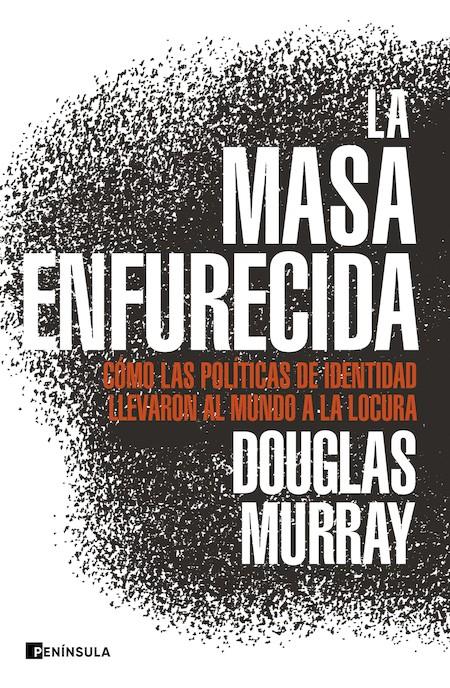 Portada de La masa enfurecida de Douglas Murray.