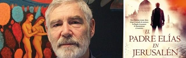 Michael O Brien publica El Padre Elías en Jerusalén, continuación de su famosa e inquietante novela apocalíptica